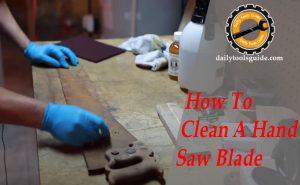 Clean A Hand Saw Blade