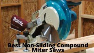 Best Non-Sliding Compound Miter Saws