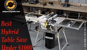 Hybrid Table Saw Under $1000