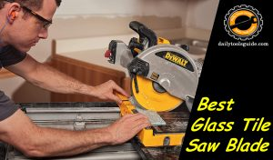 Best Glass Tile Saw Blade